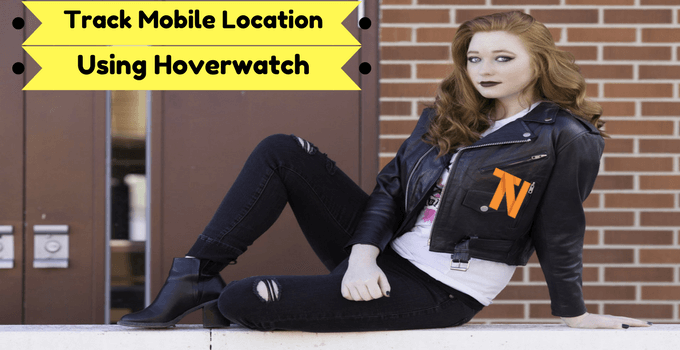 How to Track Mobile Location Using Hoverwatch? {100% Free} 2017